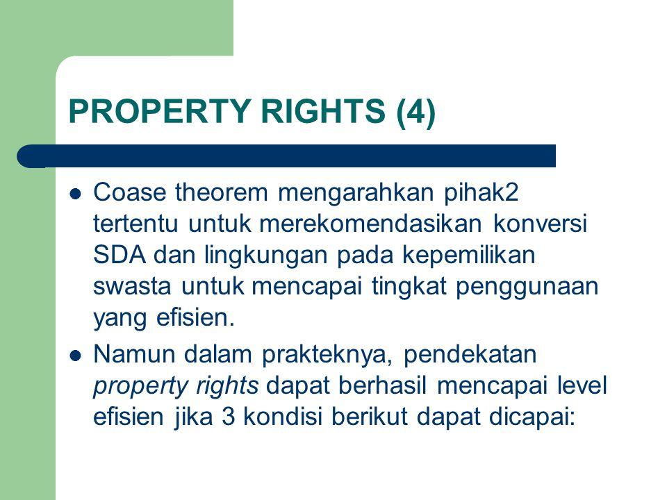 PROPERTY RIGHTS (4) Coase theorem mengarahkan pihak2 tertentu untuk merekomendasikan konversi SDA dan lingkungan pada kepemilikan swasta untuk mencapai tingkat penggunaan yang efisien.