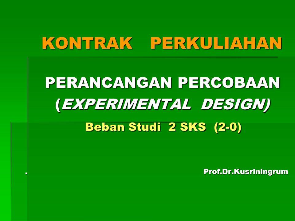 KONTRAK PERKULIAHAN PERANCANGAN PERCOBAAN (EXPERIMENTAL DESIGN) Beban Studi 2 SKS (2-0). Prof.Dr.Kusriningrum KONTRAK PERKULIAHAN PERANCANGAN PERCOBAA
