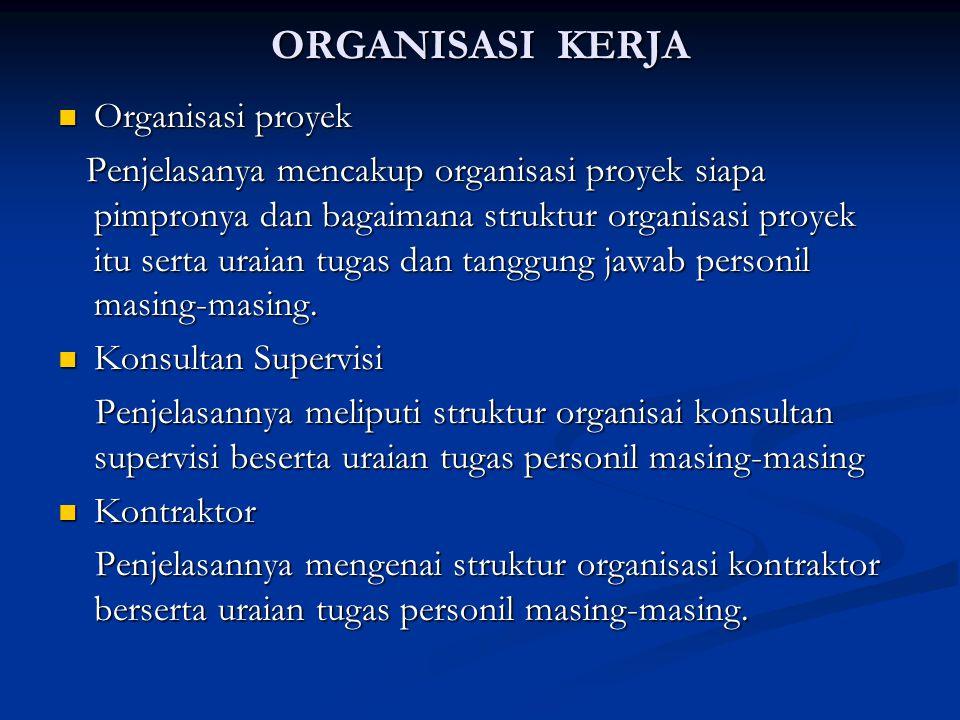 ORGANISASI KERJA Organisasi proyek Organisasi proyek Penjelasanya mencakup organisasi proyek siapa pimpronya dan bagaimana struktur organisasi proyek itu serta uraian tugas dan tanggung jawab personil masing-masing.