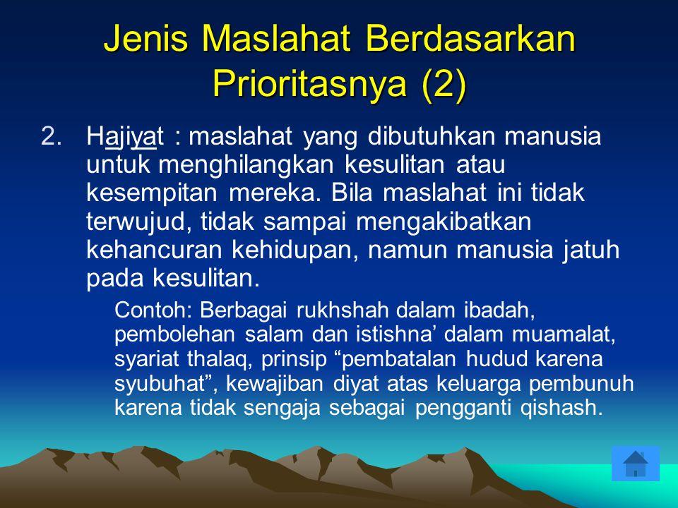 2.Hajiyat : maslahat yang dibutuhkan manusia untuk menghilangkan kesulitan atau kesempitan mereka. Bila maslahat ini tidak terwujud, tidak sampai meng