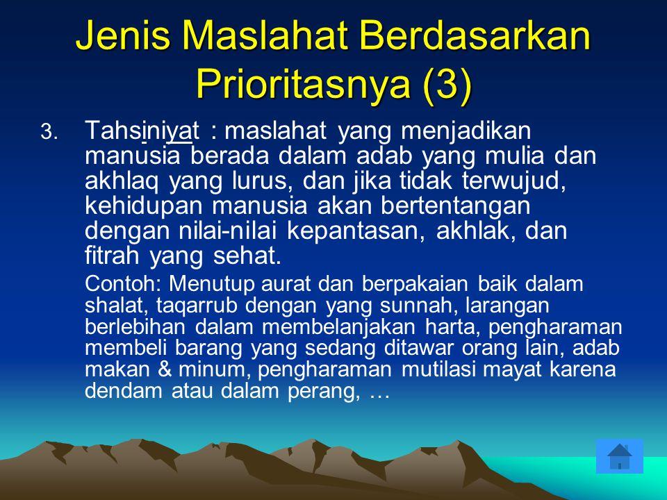3. Tahsiniyat : maslahat yang menjadikan manusia berada dalam adab yang mulia dan akhlaq yang lurus, dan jika tidak terwujud, kehidupan manusia akan b