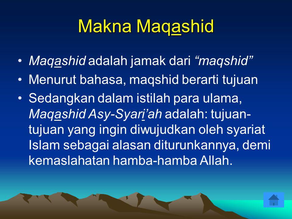 """Makna Maqashid Maqashid adalah jamak dari """"maqshid"""" Menurut bahasa, maqshid berarti tujuan Sedangkan dalam istilah para ulama, Maqashid Asy-Syari'ah a"""