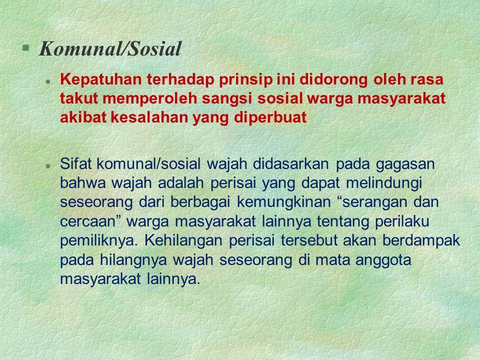§Komunal/Sosial Kepatuhan terhadap prinsip ini didorong oleh rasa takut memperoleh sangsi sosial warga masyarakat akibat kesalahan yang diperbuat Sifa