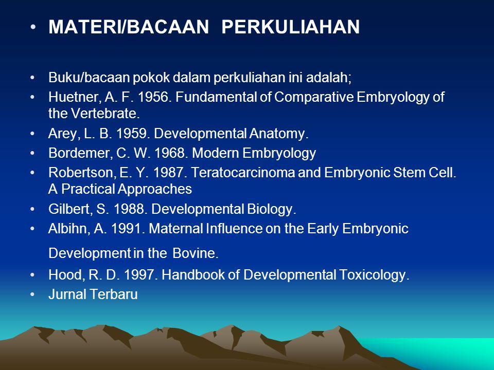 MATERI/BACAAN PERKULIAHAN Buku/bacaan pokok dalam perkuliahan ini adalah; Huetner, A. F. 1956. Fundamental of Comparative Embryology of the Vertebrate