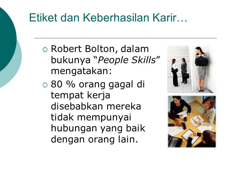 """Etiket dan Keberhasilan Karir…  Robert Bolton, dalam bukunya """"People Skills"""" mengatakan:  80 % orang gagal di tempat kerja disebabkan mereka tidak m"""