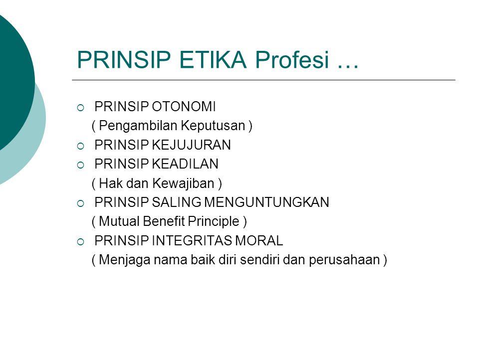 PRINSIP ETIKA Profesi …  PRINSIP OTONOMI ( Pengambilan Keputusan )  PRINSIP KEJUJURAN  PRINSIP KEADILAN ( Hak dan Kewajiban )  PRINSIP SALING MENG