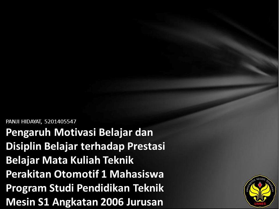 PANJI HIDAYAT, 5201405547 Pengaruh Motivasi Belajar dan Disiplin Belajar terhadap Prestasi Belajar Mata Kuliah Teknik Perakitan Otomotif 1 Mahasiswa Program Studi Pendidikan Teknik Mesin S1 Angkatan 2006 Jurusan Teknik Mesin Universitas Negeri Semarang