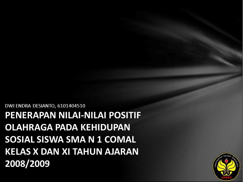 DWI ENDRA DESIANTO, 6101404510 PENERAPAN NILAI-NILAI POSITIF OLAHRAGA PADA KEHIDUPAN SOSIAL SISWA SMA N 1 COMAL KELAS X DAN XI TAHUN AJARAN 2008/2009