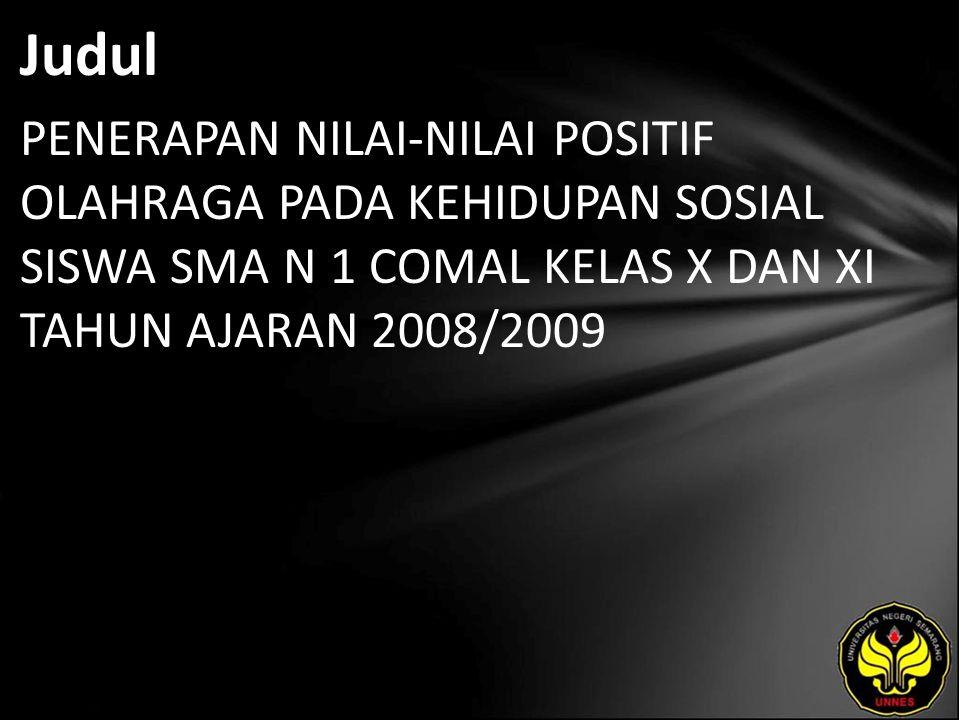 Judul PENERAPAN NILAI-NILAI POSITIF OLAHRAGA PADA KEHIDUPAN SOSIAL SISWA SMA N 1 COMAL KELAS X DAN XI TAHUN AJARAN 2008/2009