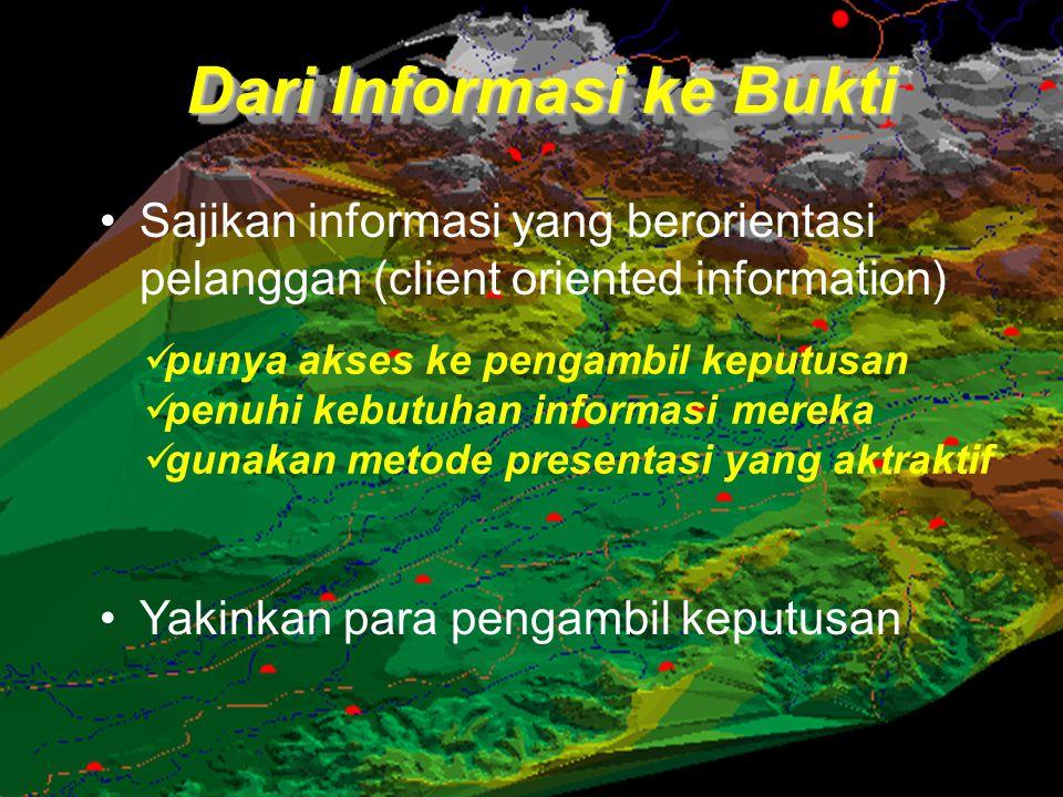 Dari Informasi ke Bukti Sajikan informasi yang berorientasi pelanggan (client oriented information) Yakinkan para pengambil keputusan punya akses ke p