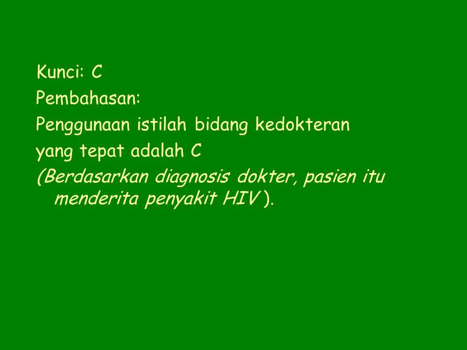 14. Kalimat berikut ini yang menggunakan istilah bidang kedokteran adalah … a. Banyak mahasiswa kedokteran itu menjadi sukarelawan di NAD dan Sumut. b