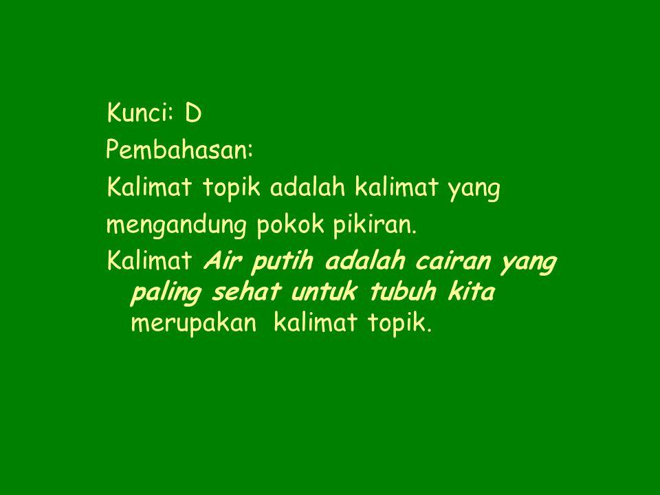 Kunci: D Pembahasan: Kalimat (4) merupakan kalimat hubungan perbandingan.