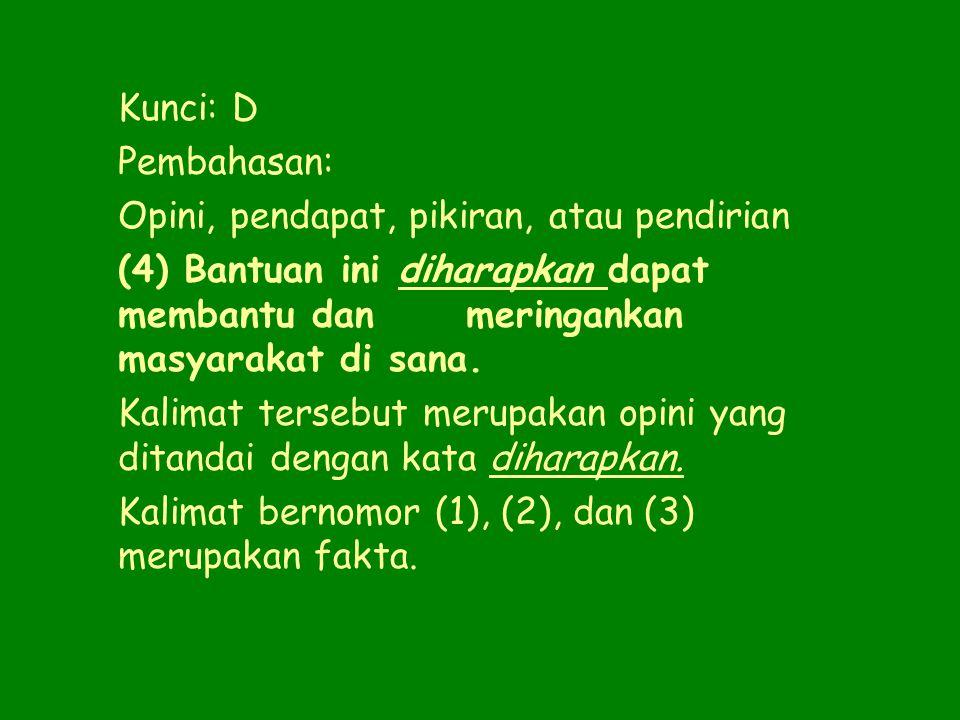Kunci: D Pembahasan: Opini, pendapat, pikiran, atau pendirian (4) Bantuan ini diharapkan dapat membantu dan meringankan masyarakat di sana.