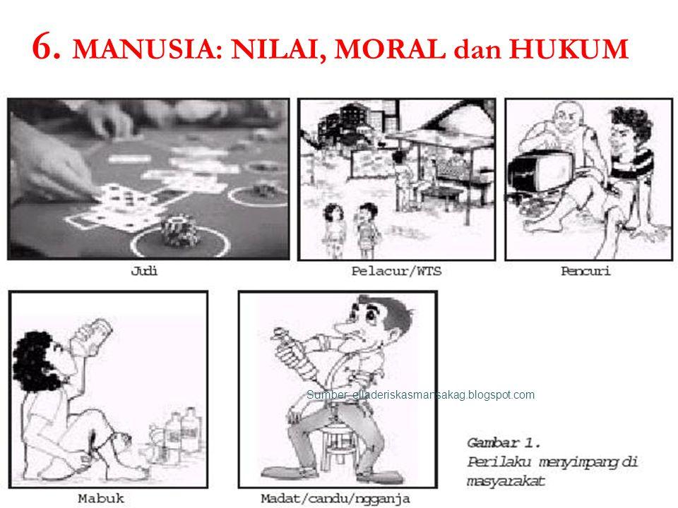 6. MANUSIA: NILAI, MORAL dan HUKUM Sumber: maxall.web.id Sumber: elladeriskasmansakag.blogspot.com