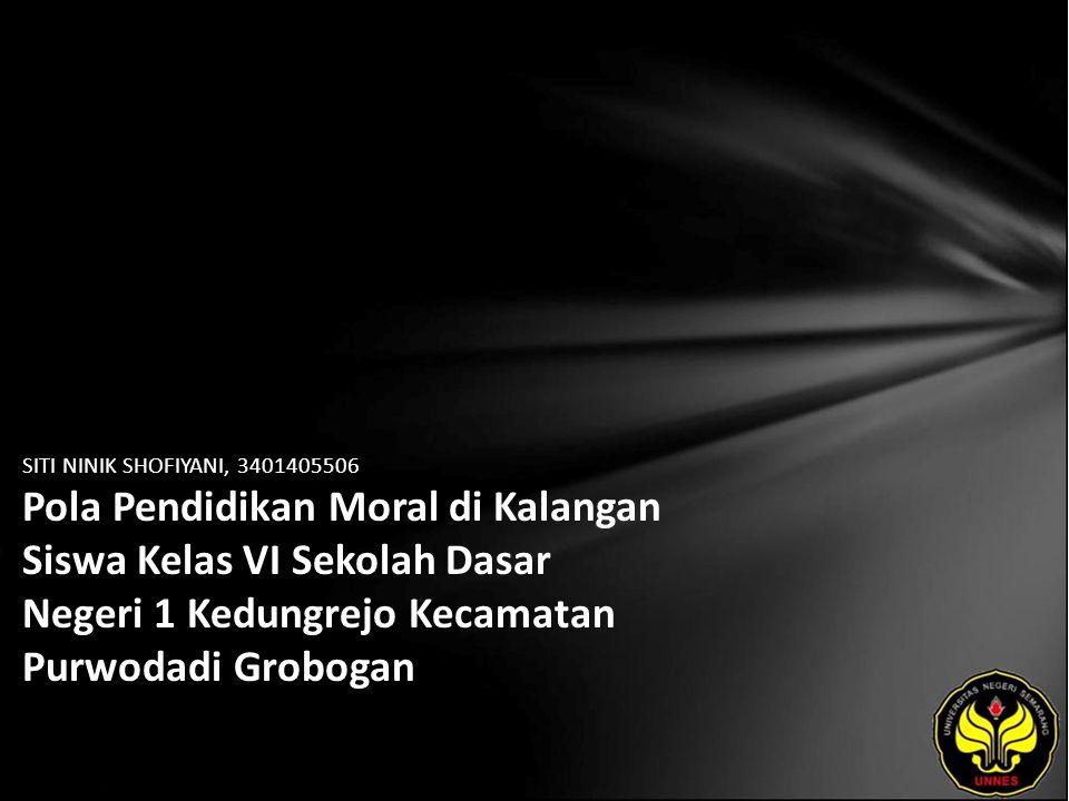 SITI NINIK SHOFIYANI, 3401405506 Pola Pendidikan Moral di Kalangan Siswa Kelas VI Sekolah Dasar Negeri 1 Kedungrejo Kecamatan Purwodadi Grobogan