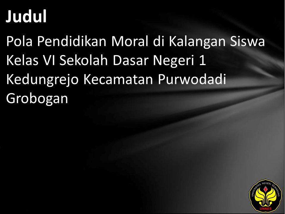 Judul Pola Pendidikan Moral di Kalangan Siswa Kelas VI Sekolah Dasar Negeri 1 Kedungrejo Kecamatan Purwodadi Grobogan
