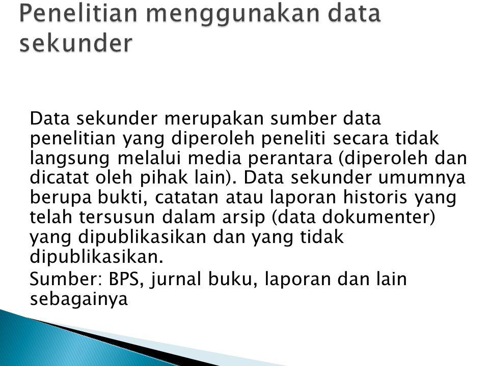 Data sekunder merupakan sumber data penelitian yang diperoleh peneliti secara tidak langsung melalui media perantara (diperoleh dan dicatat oleh pihak