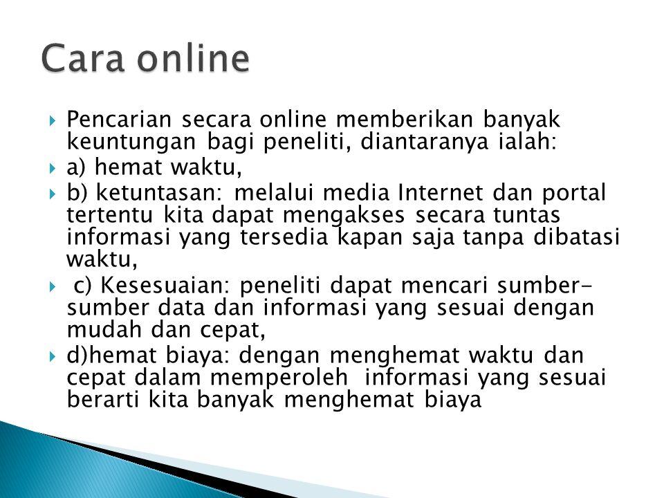  Pencarian secara online memberikan banyak keuntungan bagi peneliti, diantaranya ialah:  a) hemat waktu,  b) ketuntasan: melalui media Internet dan