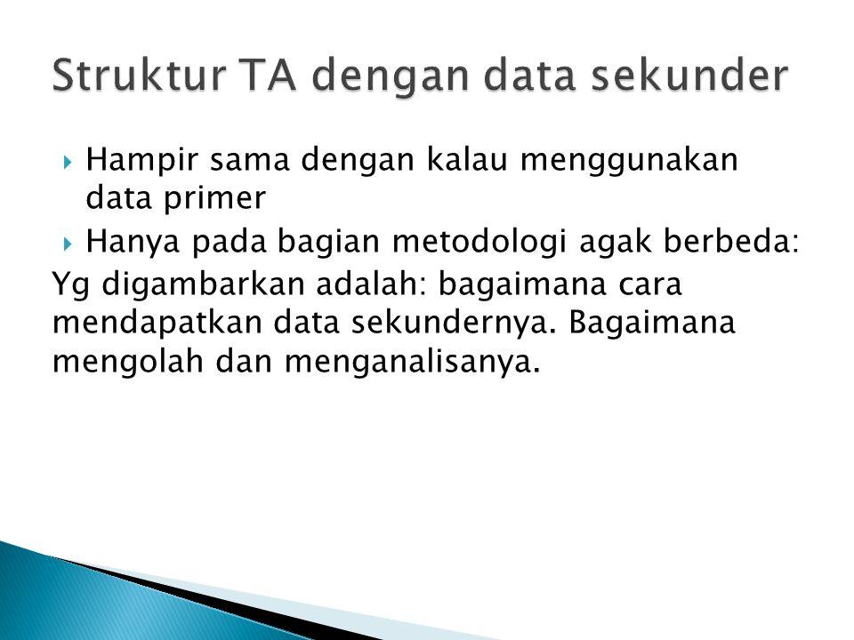  Hampir sama dengan kalau menggunakan data primer  Hanya pada bagian metodologi agak berbeda: Yg digambarkan adalah: bagaimana cara mendapatkan data