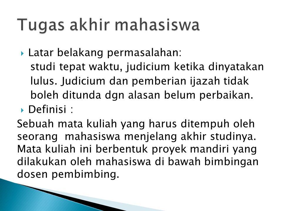  Latar belakang permasalahan: studi tepat waktu, judicium ketika dinyatakan lulus. Judicium dan pemberian ijazah tidak boleh ditunda dgn alasan belum