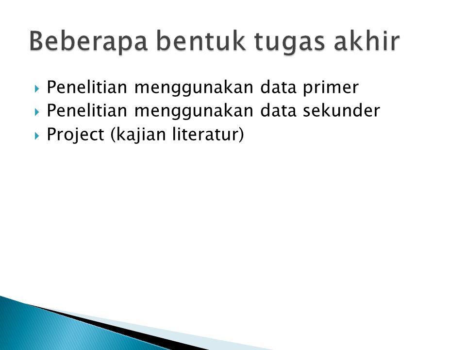  Penelitian menggunakan data primer  Penelitian menggunakan data sekunder  Project (kajian literatur)