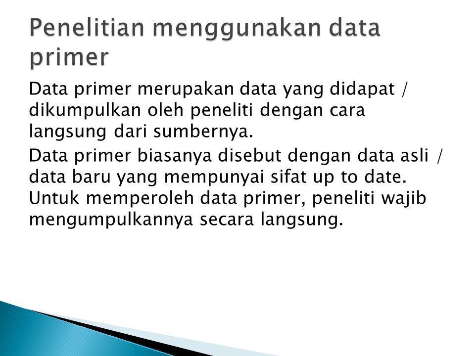 Data primer merupakan data yang didapat / dikumpulkan oleh peneliti dengan cara langsung dari sumbernya. Data primer biasanya disebut dengan data asli