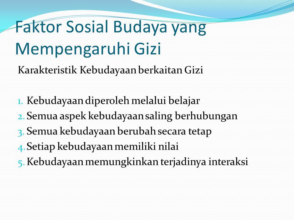 Faktor Sosial Budaya yang Mempengaruhi Gizi Karakteristik Kebudayaan berkaitan Gizi 1.