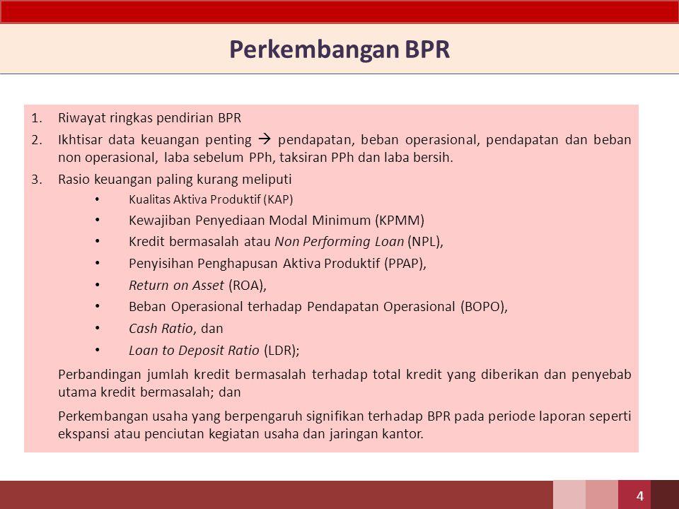 Laporan Tahunan Laporan tahunan memuat : – Informasi umum  pengurus, kepemilikan, perkembangan usaha BPR – Laporan keuangan tahunan disajikan dengan perbandingan dengan satu tahun sebelumnya.