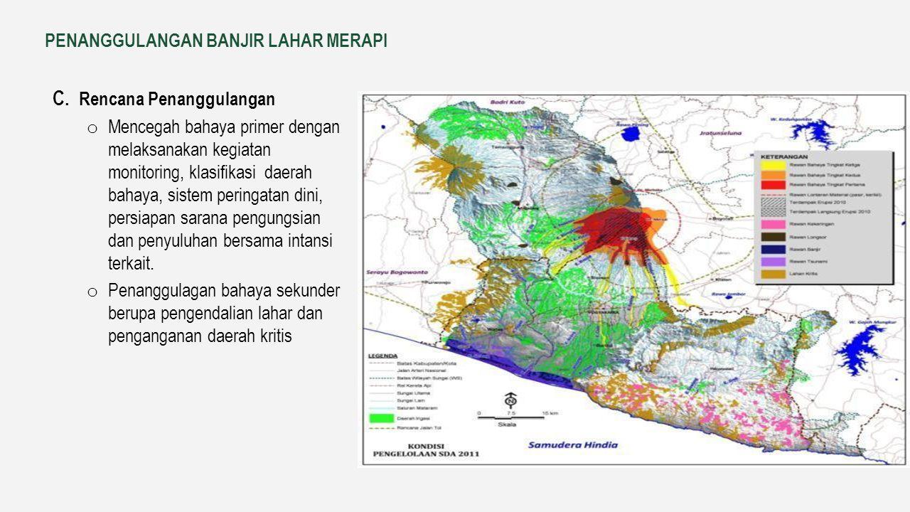 PENANGGULANGAN BANJIR LAHAR MERAPI A. Target penanggulangan lahar dingin adalah: o Pengamanan jalan negara Semarang-Yogyakarta, Solo-Yogyakarta dan ja
