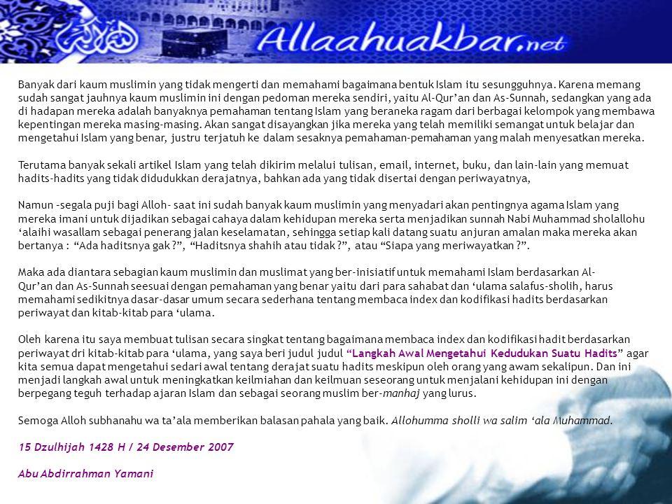 DAFTAR PUSTAKA: 1.Silsilah al-Ahaadits ad-Da`ifah wa l-Maudhu`ah, oleh Syaikh Muhammad Nashiruddin Al- Albani 2.Muqoddimah Bulughul Maram, oleh al-Hafidz Ibnu Hajar al-Asqolani 3.Mushtholahul Hadits, oleh A.