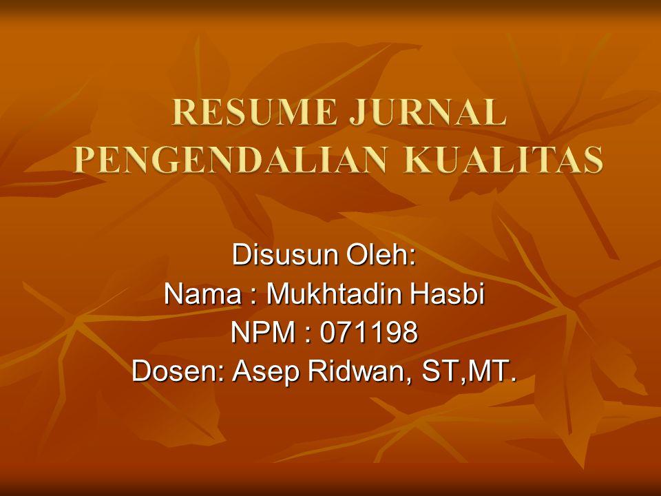 Disusun Oleh: Nama : Mukhtadin Hasbi NPM : 071198 Dosen: Asep Ridwan, ST,MT.