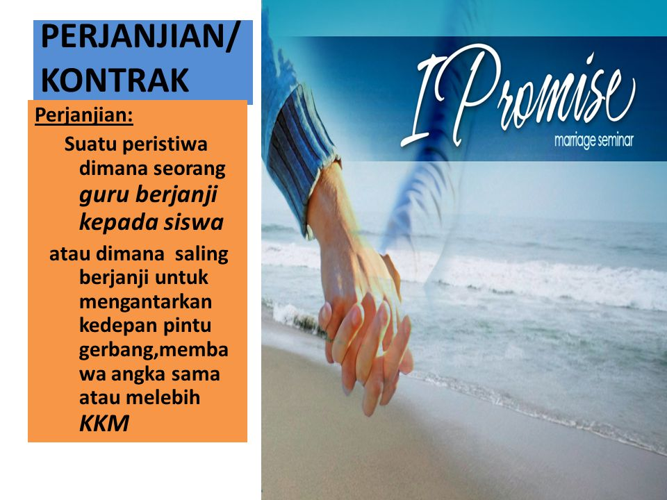 PERJANJIAN/ KONTRAK Perjanjian: Suatu peristiwa dimana seorang guru berjanji kepada siswa atau dimana saling berjanji untuk mengantarkan kedepan pintu
