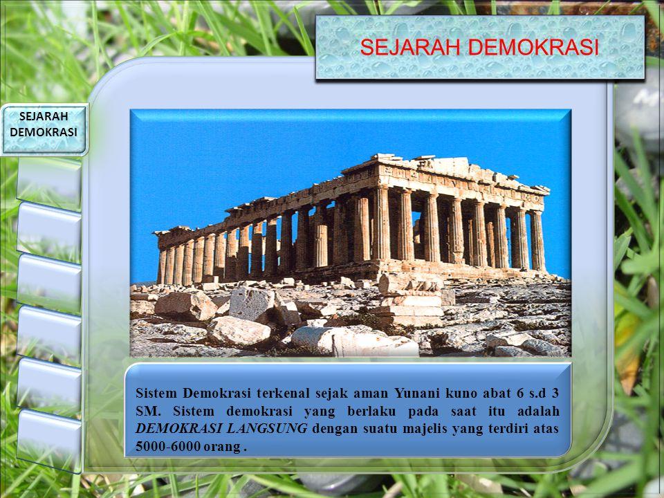 SEJARAH DEMOKRASI Sistem Demokrasi terkenal sejak aman Yunani kuno abat 6 s.d 3 SM. Sistem demokrasi yang berlaku pada saat itu adalah DEMOKRASI LANGS