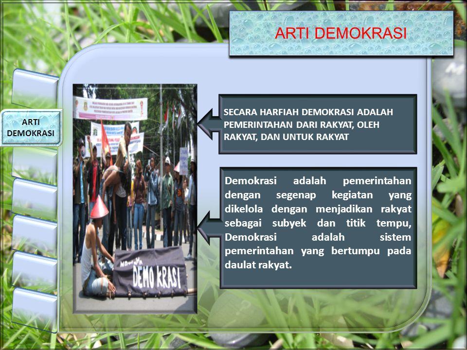 ARTI DEMOKRASI SECARA HARFIAH DEMOKRASI ADALAH PEMERINTAHAN DARI RAKYAT, OLEH RAKYAT, DAN UNTUK RAKYAT Demokrasi adalah pemerintahan dengan segenap ke