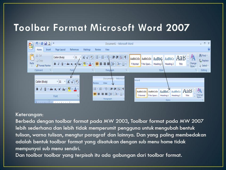 Keterangan: Berbeda dengan toolbar format pada MW 2003, Toolbar format pada MW 2007 lebih sederhana dan lebih tidak memperumit pengguna untuk mengubah