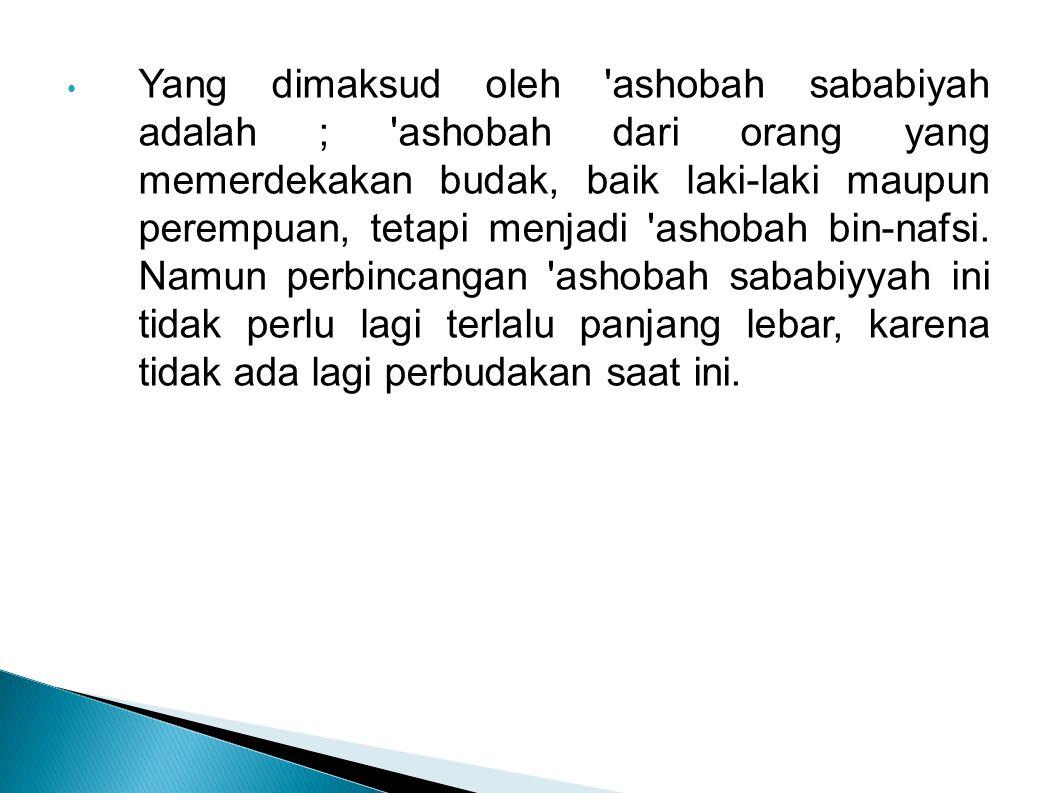 Yang dimaksud oleh 'ashobah sababiyah adalah ; 'ashobah dari orang yang memerdekakan budak, baik laki-laki maupun perempuan, tetapi menjadi 'ashobah b
