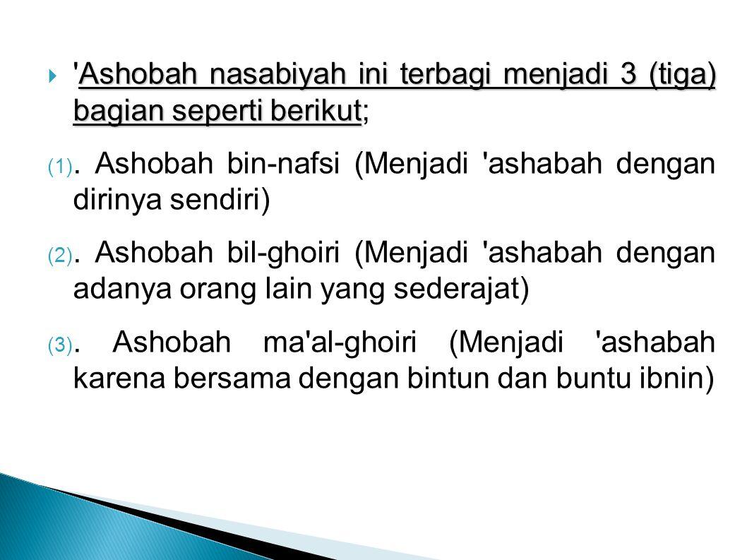 Ashobah nasabiyah ini terbagi menjadi 3 (tiga) bagian seperti berikut  'Ashobah nasabiyah ini terbagi menjadi 3 (tiga) bagian seperti berikut; (1). A