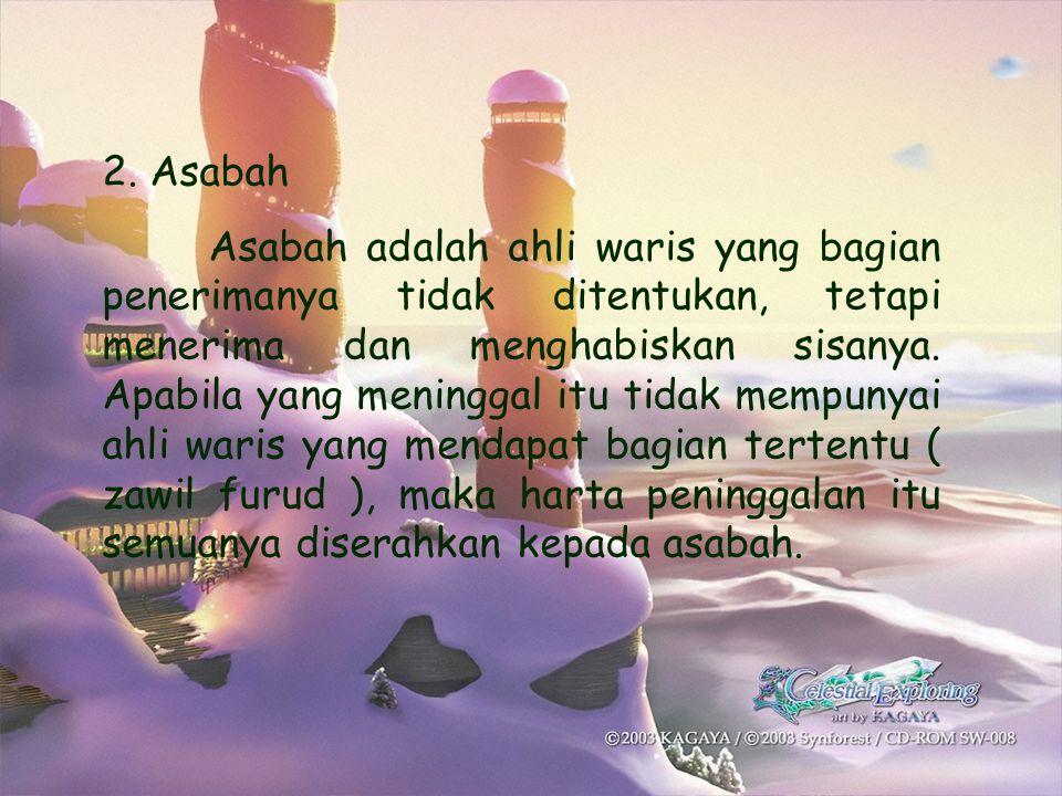 2. Asabah Asabah adalah ahli waris yang bagian penerimanya tidak ditentukan, tetapi menerima dan menghabiskan sisanya. Apabila yang meninggal itu tida