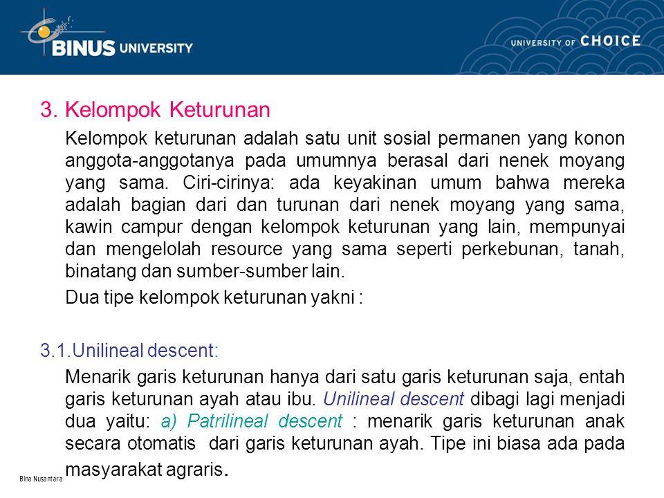 Bina Nusantara b) Matrilineal descent : menarik garis keturunan anak secara otomatis dari garis keturunan ibu.