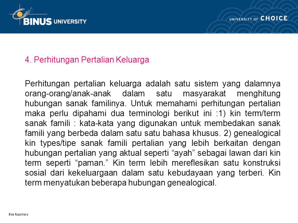 Bina Nusantara 4. Perhitungan Pertalian Keluarga Perhitungan pertalian keluarga adalah satu sistem yang dalamnya orang-orang/anak-anak dalam satu masy