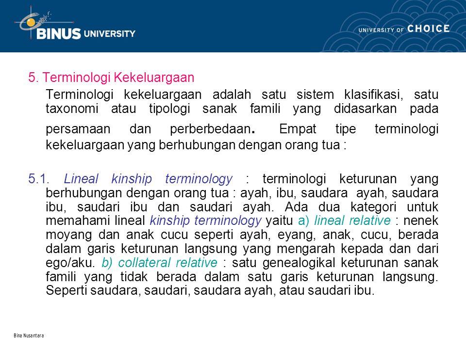 Bina Nusantara 5. Terminologi Kekeluargaan Terminologi kekeluargaan adalah satu sistem klasifikasi, satu taxonomi atau tipologi sanak famili yang dida