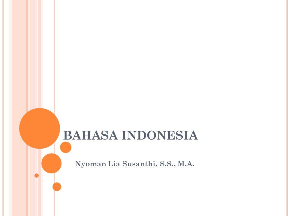 BAHASA INDONESIA Nyoman Lia Susanthi, S.S., M.A.