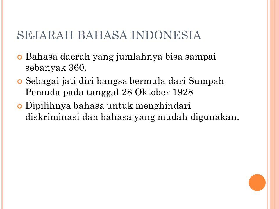 SEJARAH BAHASA INDONESIA Bahasa daerah yang jumlahnya bisa sampai sebanyak 360. Sebagai jati diri bangsa bermula dari Sumpah Pemuda pada tanggal 28 Ok