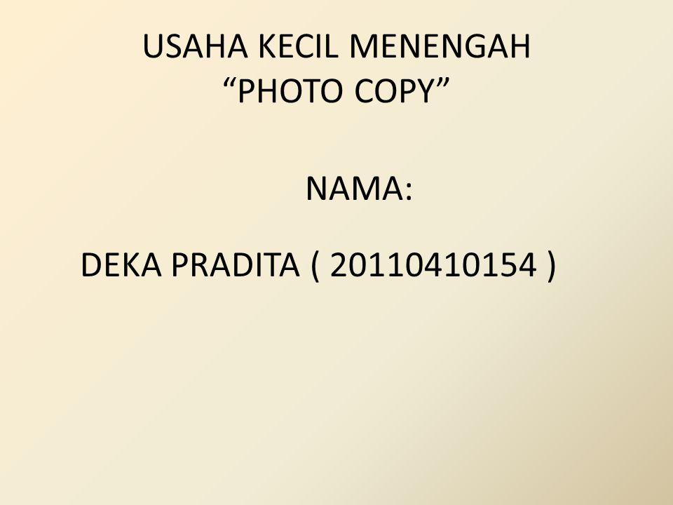 "USAHA KECIL MENENGAH ""PHOTO COPY"" NAMA: DEKA PRADITA ( 20110410154 )"