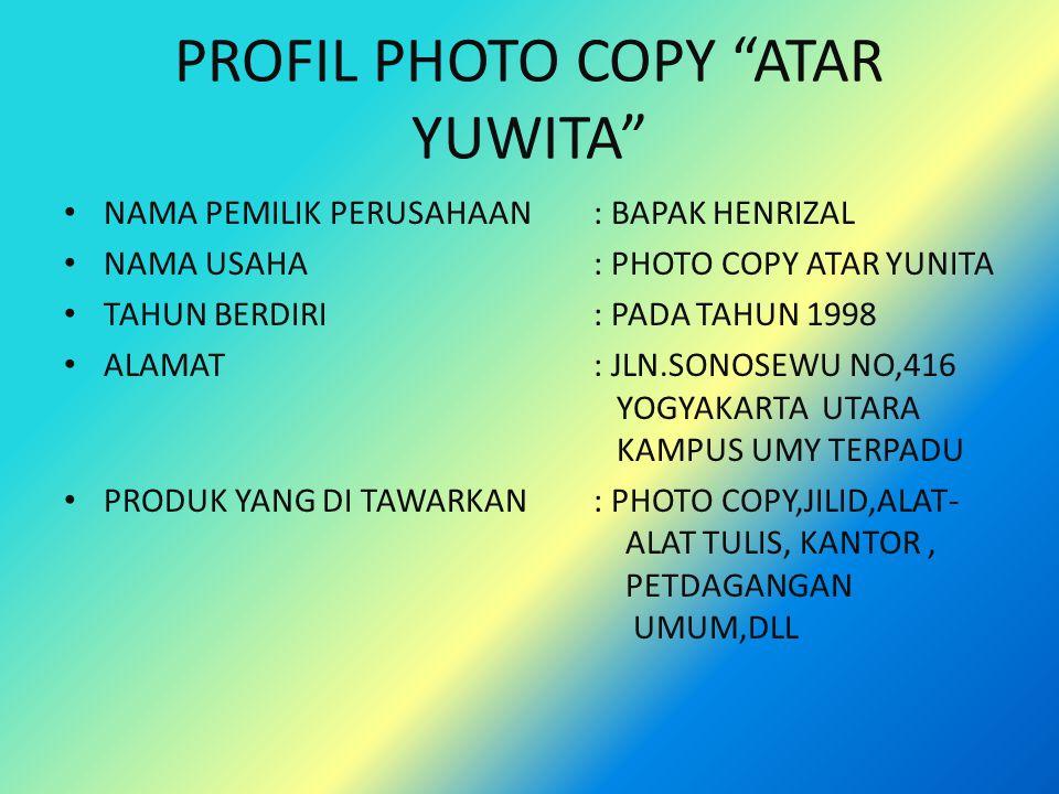 """PROFIL PHOTO COPY """"ATAR YUWITA"""" NAMA PEMILIK PERUSAHAAN : BAPAK HENRIZAL NAMA USAHA: PHOTO COPY ATAR YUNITA TAHUN BERDIRI: PADA TAHUN 1998 ALAMAT: JLN"""