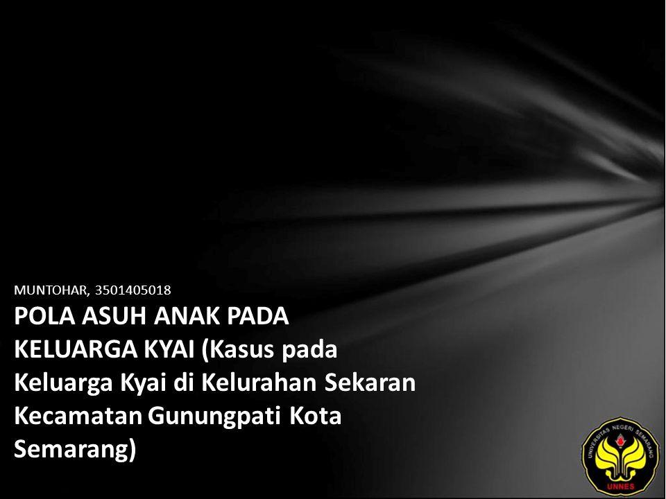MUNTOHAR, 3501405018 POLA ASUH ANAK PADA KELUARGA KYAI (Kasus pada Keluarga Kyai di Kelurahan Sekaran Kecamatan Gunungpati Kota Semarang)