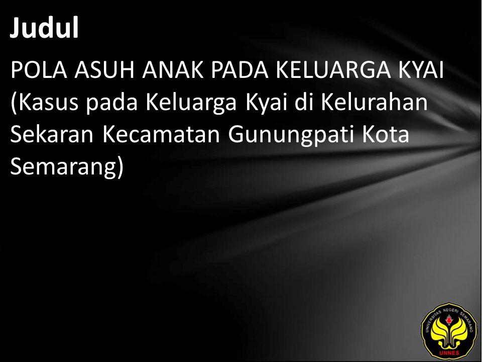 Judul POLA ASUH ANAK PADA KELUARGA KYAI (Kasus pada Keluarga Kyai di Kelurahan Sekaran Kecamatan Gunungpati Kota Semarang)