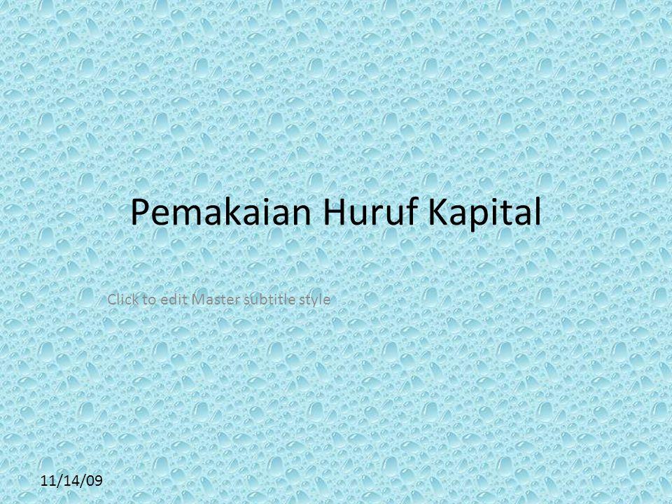 Click to edit Master subtitle style 11/14/09 Pemakaian Huruf Kapital