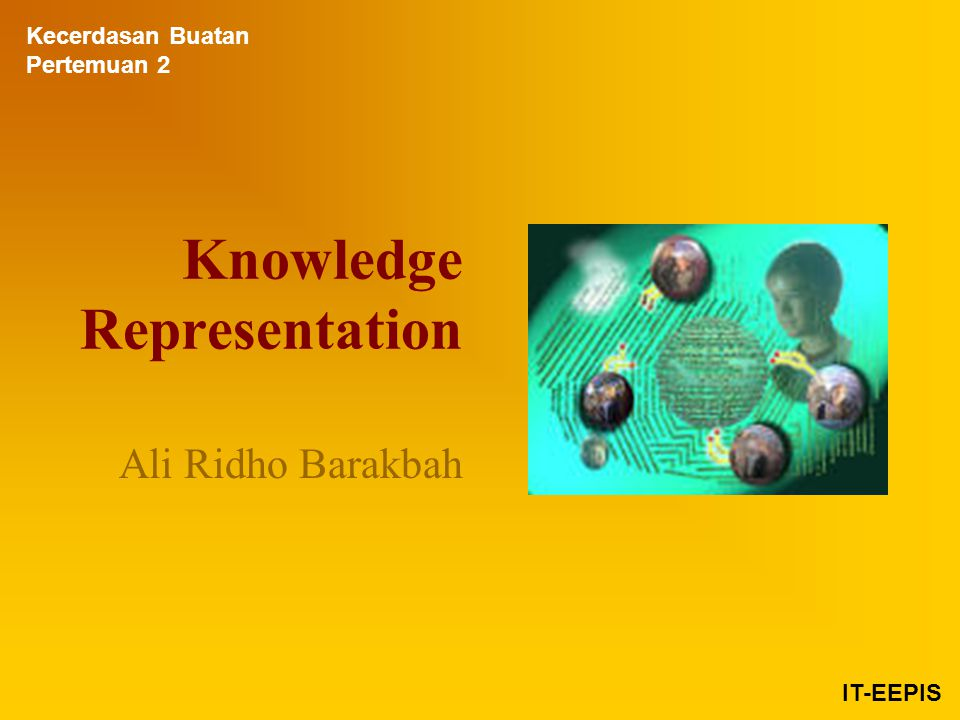 Knowledge Representation Ali Ridho Barakbah Kecerdasan Buatan Pertemuan 2 IT-EEPIS