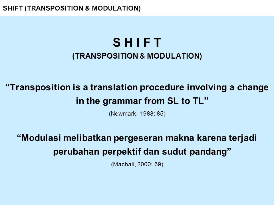 SHIFT (TRANSPOSITION & MODULATION) SHIFT 1 (transposition) A shift from singular into plural (plural into singular) bunga-bunga : flowers banyak rumah : many houses tiga mobil: three cars sepasang celana: a pair of trousers
